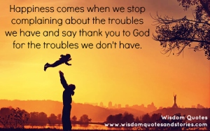 Happiness-comes-when-we-stop-complaining-about-the-troubles-we-have-and-say-thank-you-to-God-for-the-troubles-we-dont-have