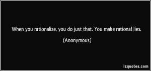 quote-when-you-rationalize-you-do-just-that-you-make-rational-lies-anonymous-353220
